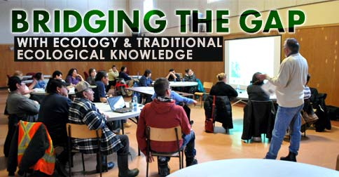 Bridging the Gap with Ecology and Traditional Ecological Knowledge